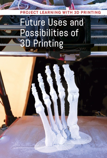 Project Learning with 3D Printing | Cavendish Square Publishing